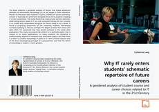 Bookcover of Why IT rarely enters students' schematic repertoire of  future careers