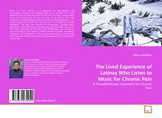 Bookcover of The Lived Experience of Latinas Who Listen to Music for Chronic Pain