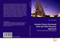 Nuclear Physics Reviewed with the Field Theoretic Approach kitap kapağı