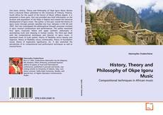 History, Theory and Philosophy of Okpe Igoru Music的封面