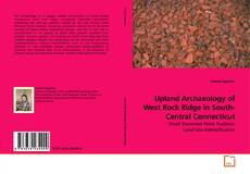 Upland Archaeology of West Rock Ridge in South-Central Connecticut的封面