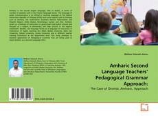 Bookcover of Amharic Second Language Teachers' Pedagogical Grammar Approach: