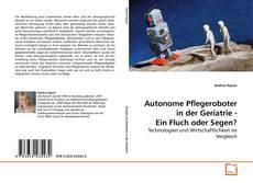 Bookcover of Autonome Pflegeroboter in der Geriatrie - Ein Fluch oder Segen?