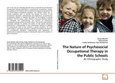 Bookcover of The Nature of Psychosocial Occupational Therapy in the Public Schools