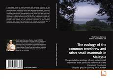 Bookcover of The ecology of the common treeshrew and other small mammals in Malaysia