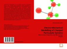 Bookcover of Electro-Mechanical Modelling of Charged Particulate Systems