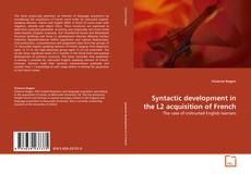Bookcover of Syntactic development in the L2 acquisition of French
