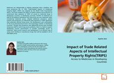 Bookcover of Impact of Trade Related Aspects of Intellectual Property Rights(TRIPS)