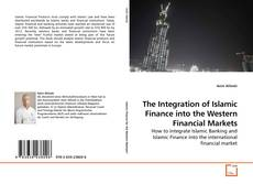 Bookcover of The Integration of Islamic Finance into the Western Financial Markets