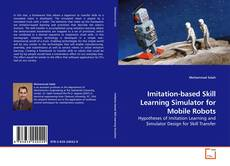 Bookcover of Imitation-based Skill Learning Simulator for Mobile Robots