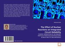 Bookcover of The Effect of Nuclear Reactions on Integrated Circuit Reliability