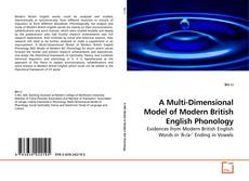 Bookcover of A Multi-Dimensional Model of Modern British English Phonology