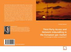 Couverture de Third Party Access and Network Unbundling in the European gas market