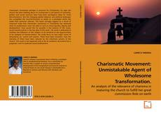 Bookcover of Charismatic Movement: Unmistakable Agent of Wholesome Transformation.