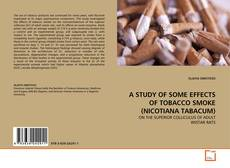 Bookcover of A STUDY OF SOME EFFECTS OF TOBACCO SMOKE (NICOTIANA TABACUM)
