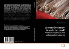 """Couverture de Wie viel """"Österreich"""" braucht das Land?"""