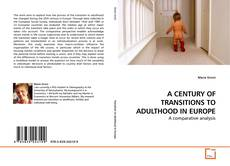Couverture de A CENTURY OF TRANSITIONS TO ADULTHOOD IN EUROPE