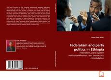 Couverture de Federalism and party politics in Ethiopia