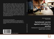 Gametocyte vaccine against coccidiosis in poultry的封面