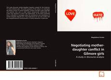 Couverture de Negotiating mother-daughter conflict in Gilmore girls