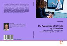 Bookcover of The Acquisition of ILT Skills by FE Teachers