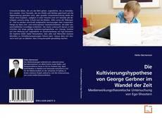 Bookcover of Die Kultivierungshypothese von George Gerbner im Wandel der Zeit