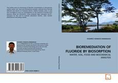 Bookcover of BIOREMEDIATION OF FLUORIDE BY BIOSORPTION