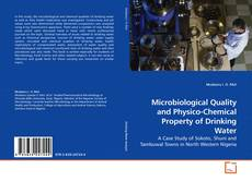 Bookcover of Microbiological Quality and Physico-Chemical Property of Drinking Water