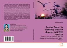 Bookcover of Captive Crane, its breeding, diet and diseases in N-WFP, Pakistan