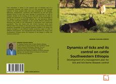 Bookcover of Dynamics of ticks and its control on cattle Southwestern Ethiopia