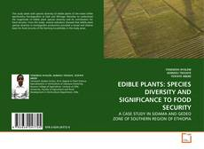 Bookcover of EDIBLE PLANTS: SPECIES DIVERSITY AND SIGNIFICANCE TO FOOD SECURITY