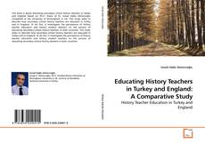Bookcover of Educating History Teachers in Turkey and England: A Comparative Study