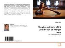Copertina di The determinants of EU jurisdiction on merger cases