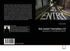 Bookcover of Wie weiter? Fernsehen 2.0