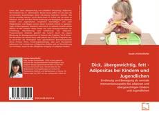 Portada del libro de Dick, übergewichtig, fett - Adipositas bei Kindern und Jugendlichen