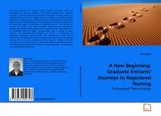 Bookcover of A New Beginning: Graduate Entrants' Journeys to Registered Nursing