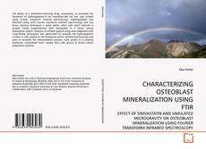 Bookcover of CHARACTERIZING OSTEOBLAST MINERALIZATION USING FTIR
