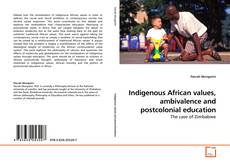 Bookcover of Indigenous African values, ambivalence and postcolonial education