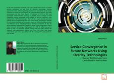 Bookcover of Service Convergence in Future Networks Using Overlay Technologies