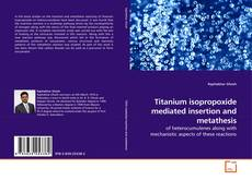 Copertina di Titanium isopropoxide mediated insertion and metathesis