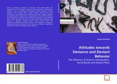 Bookcover of Attitudes towards Deviance and Deviant Behavior