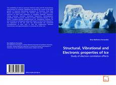 Bookcover of Structural, Vibrational and Electronic properties of Ice