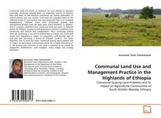 Bookcover of Communal Land Use and Management Practice in the Highlands of Ethiopia