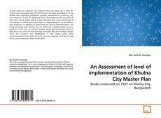 Bookcover of An Assessment of level of implementation of Khulna City Master Plan