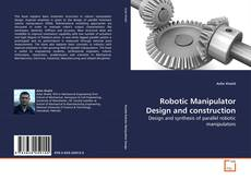 Bookcover of Robotic Manipulator Design and construction