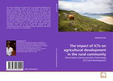 Bookcover of The impact of ICTs on agricultural development in the rural community