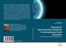 Bookcover of Asymptotic Approximation Methods in Astrophysical Fluid Dynamics