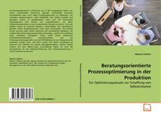 Bookcover of Beratungsorientierte Prozessoptimierung in der Produktion