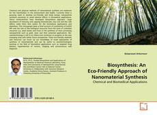 Bookcover of Biosynthesis: An  Eco-Friendly Approach of Nanomaterial Synthesis