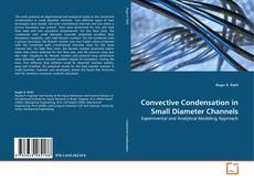 Bookcover of Convective Condensation in Small Diameter Channels